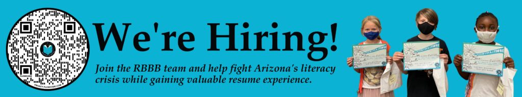 We're Hiring! Join the RBBB team and help fight Arizona's literacy crisis while gaining valuable resume experience.